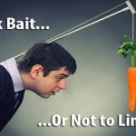 To Link Bait or Not To Link Bait